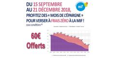 <mark>Offre exceptionnelle assurance-Vie MIF, derniers jours !</mark> Votre contrat à 0% de frais sur versement + 60€ offerts, dossier à demander avant le 21 décembre 2018 minuit !