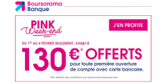 Pink Week-end Boursorama banque : 130€ offerts, jusqu'au lundi 4 février 2019 minuit