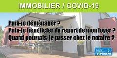 COVID-19/ Immobilier : paiement du loyer, déménagement, achat/vente... Réponses à vos questions les plus fréquentes