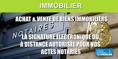 Achat/vente immobilier : la signature électronique, ou à distance, autorisée temporairement, sans aller chez le notaire