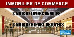 Immobilier commercial : après l'annulation de 3 mois de loyers, les bailleurs acceptent également le report de 3 mois des loyers