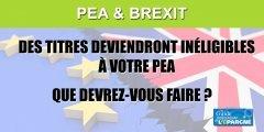 Brexit / PEA : que faire des titres perdant leur éligibilité ?