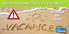 Vacances, hôtels, campings, locations : la haute saison pour les pièges de la réservation en ligne