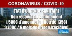 Coronavirus/État d'Urgence Sanitaire : l'amende pour non respect des règles de confinement grimpe jusqu'à 3.700€ et 6 mois de prison