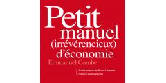 Petit manuel irrévérencieux d'économie : le décryptage humoristique et aiguisé de l'actualité économique
