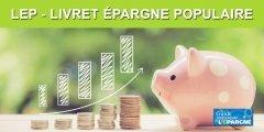 LEP (Livret Epargne Populaire) : revalorisation du plafond de ressources