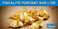 Fiscalité de l'Or physique et de l'Or papier