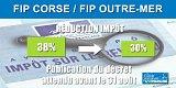 FIP Corse et FIP Outre-Mer : la réduction d'impôt passera de 38% à 30% dès la publication du décret, mais en attendant...