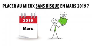 Où placer son argent sans risque en Mars 2019 ?