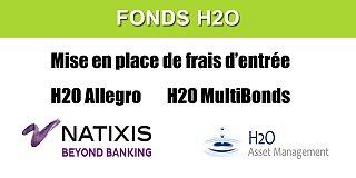Fonds H2O Allegro et H2O MultiBonds : mise en place de frais d'entrée de 1% jusqu'à 5% à compter du 1er mars 2020