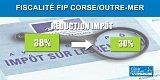 Réduction d'impôt FIP Corse/FIP Outre-Mer